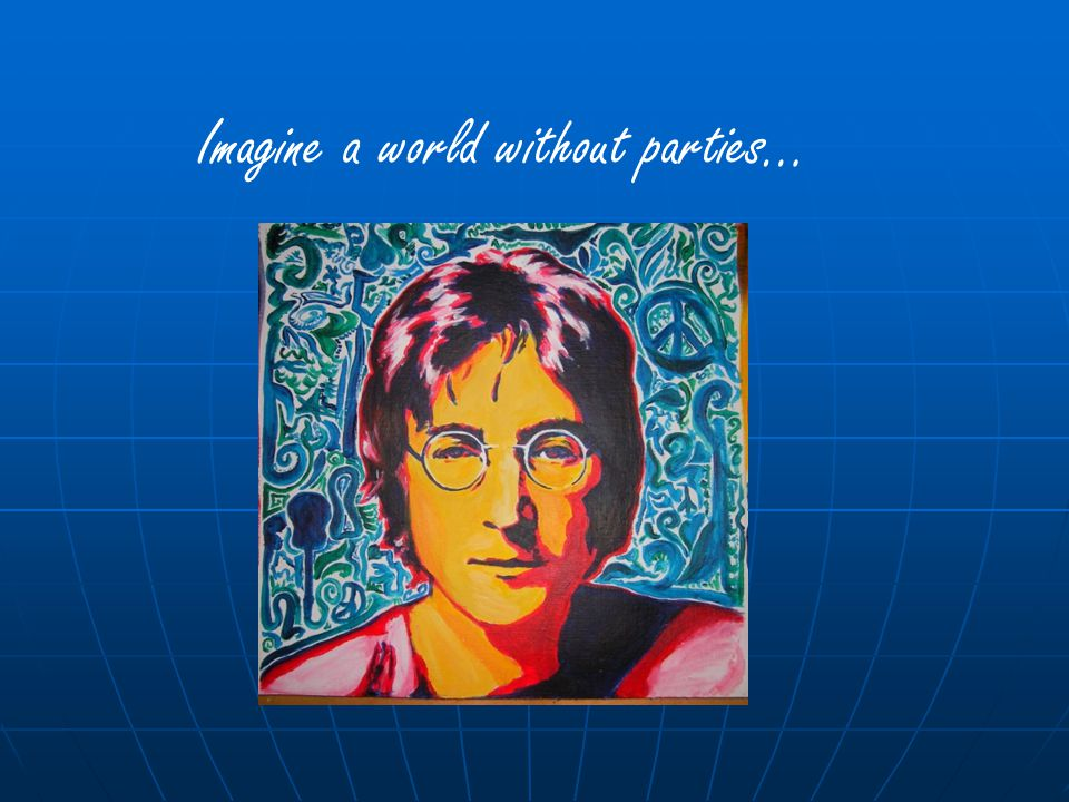 Imagine a world without parties…