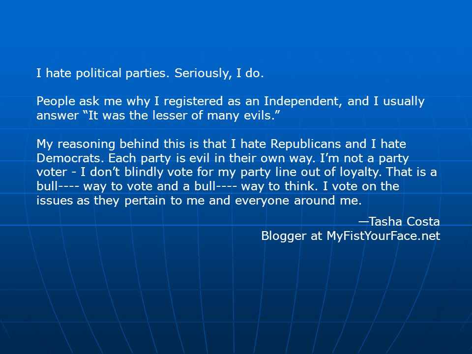 I hate political parties. Seriously, I do.