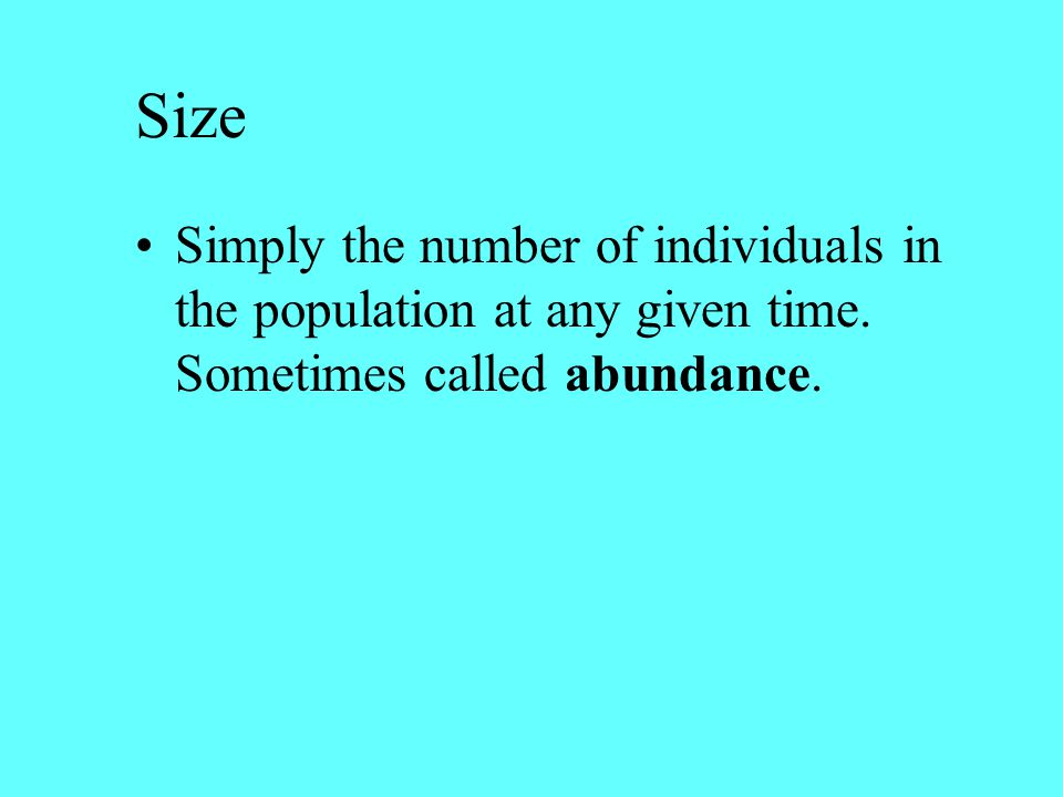 Size Simply the number of individuals in the population at any given time.