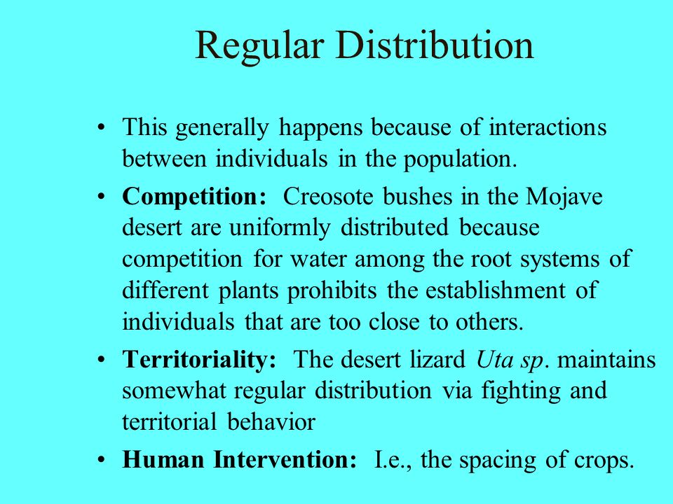 Regular Distribution This generally happens because of interactions between individuals in the population.
