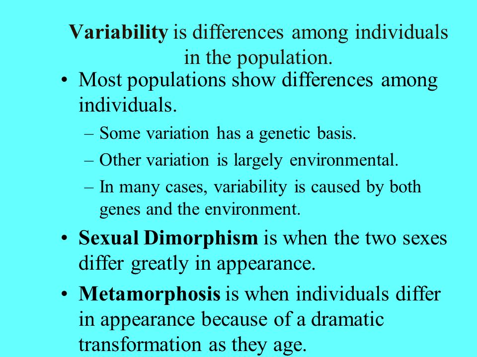 Variability is differences among individuals in the population.