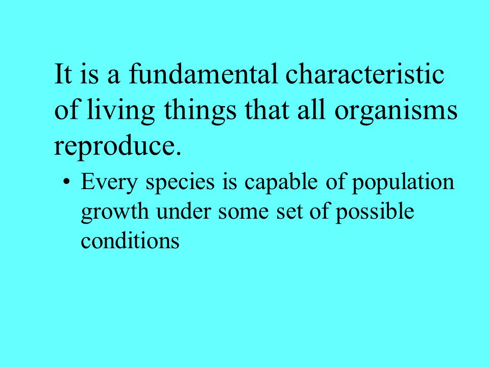 It is a fundamental characteristic of living things that all organisms reproduce.