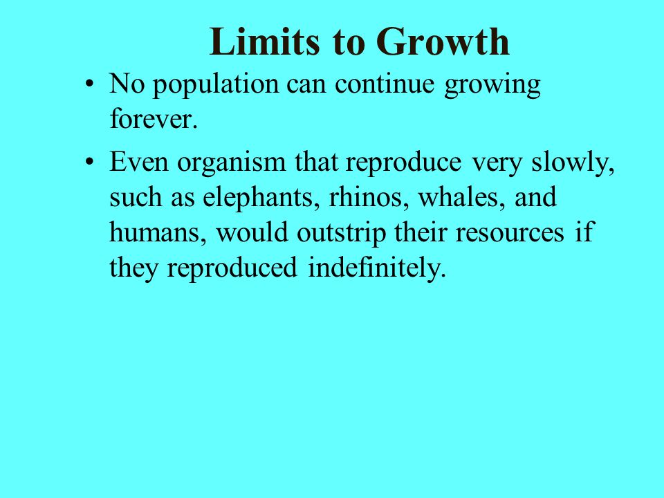 Limits to Growth No population can continue growing forever.