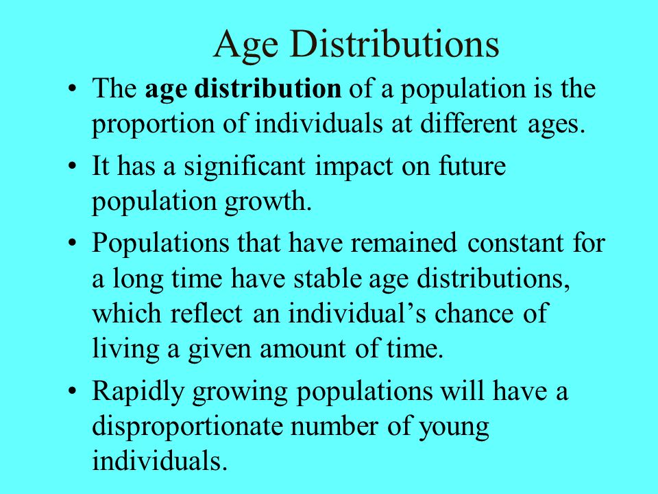 Age Distributions The age distribution of a population is the proportion of individuals at different ages.