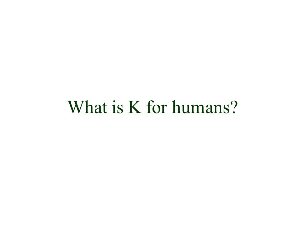 What is K for humans