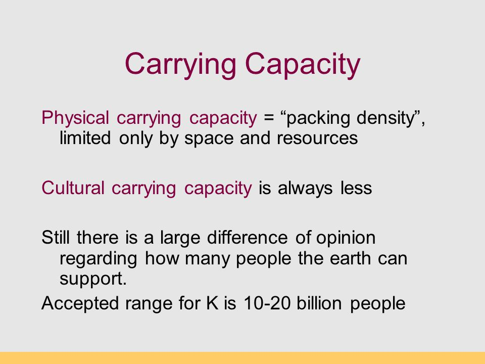 Carrying Capacity Physical carrying capacity = packing density , limited only by space and resources.