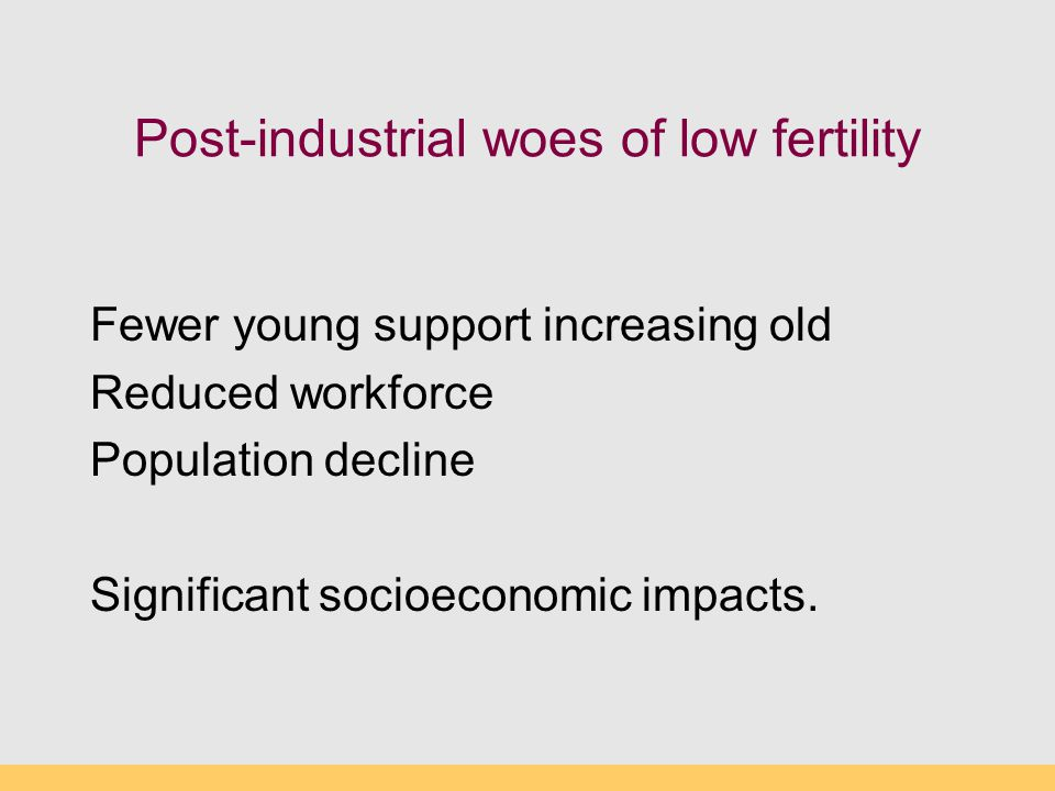 Post-industrial woes of low fertility
