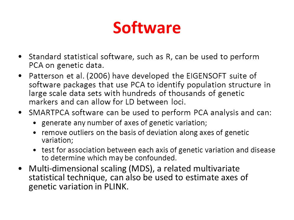 Software Standard statistical software, such as R, can be used to perform PCA on genetic data.