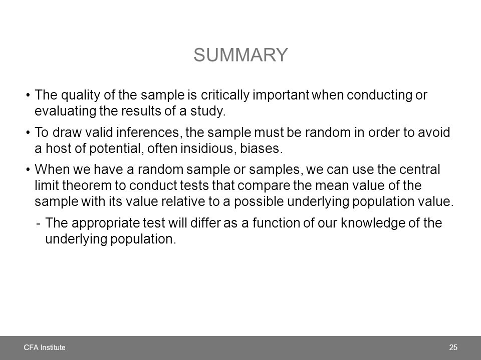Summary The quality of the sample is critically important when conducting or evaluating the results of a study.