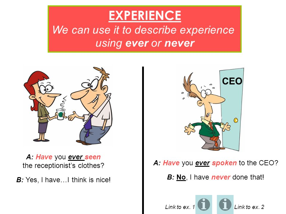 EXPERIENCE We can use it to describe experience using ever or never