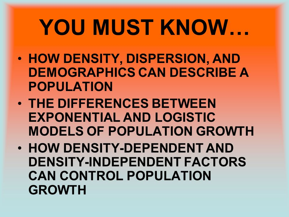 YOU MUST KNOW… HOW DENSITY, DISPERSION, AND DEMOGRAPHICS CAN DESCRIBE A POPULATION.