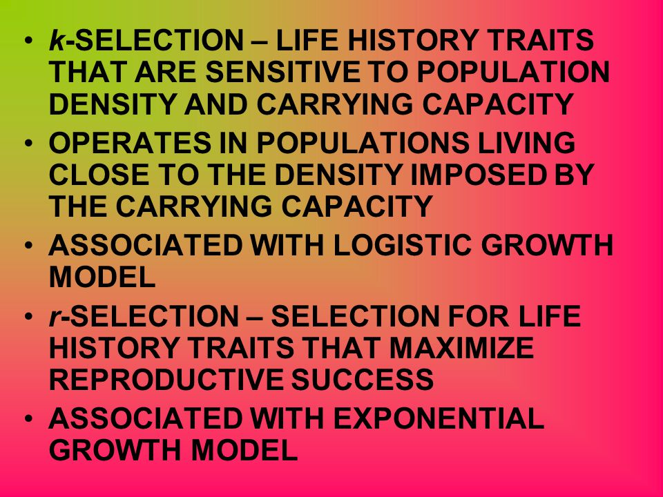 k-SELECTION – LIFE HISTORY TRAITS THAT ARE SENSITIVE TO POPULATION DENSITY AND CARRYING CAPACITY