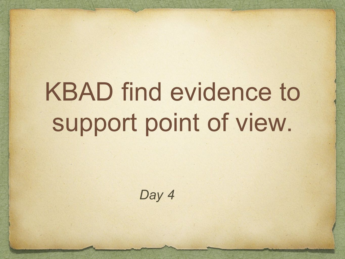 KBAD find evidence to support point of view.
