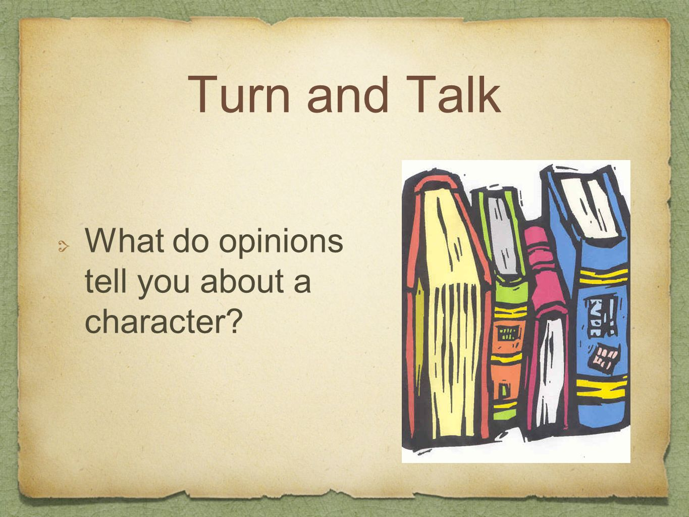 Turn and Talk What do opinions tell you about a character