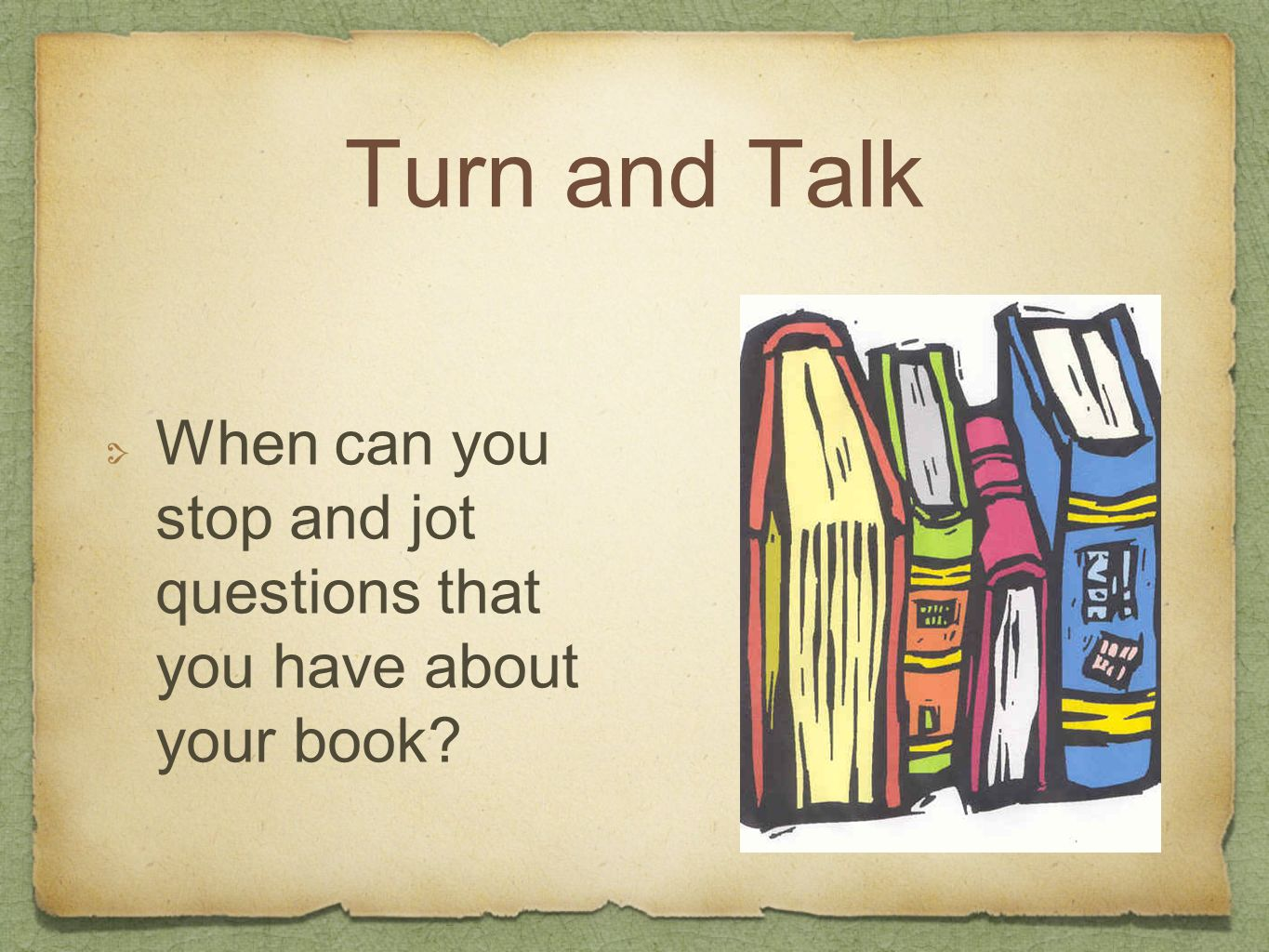 Turn and Talk When can you stop and jot questions that you have about your book