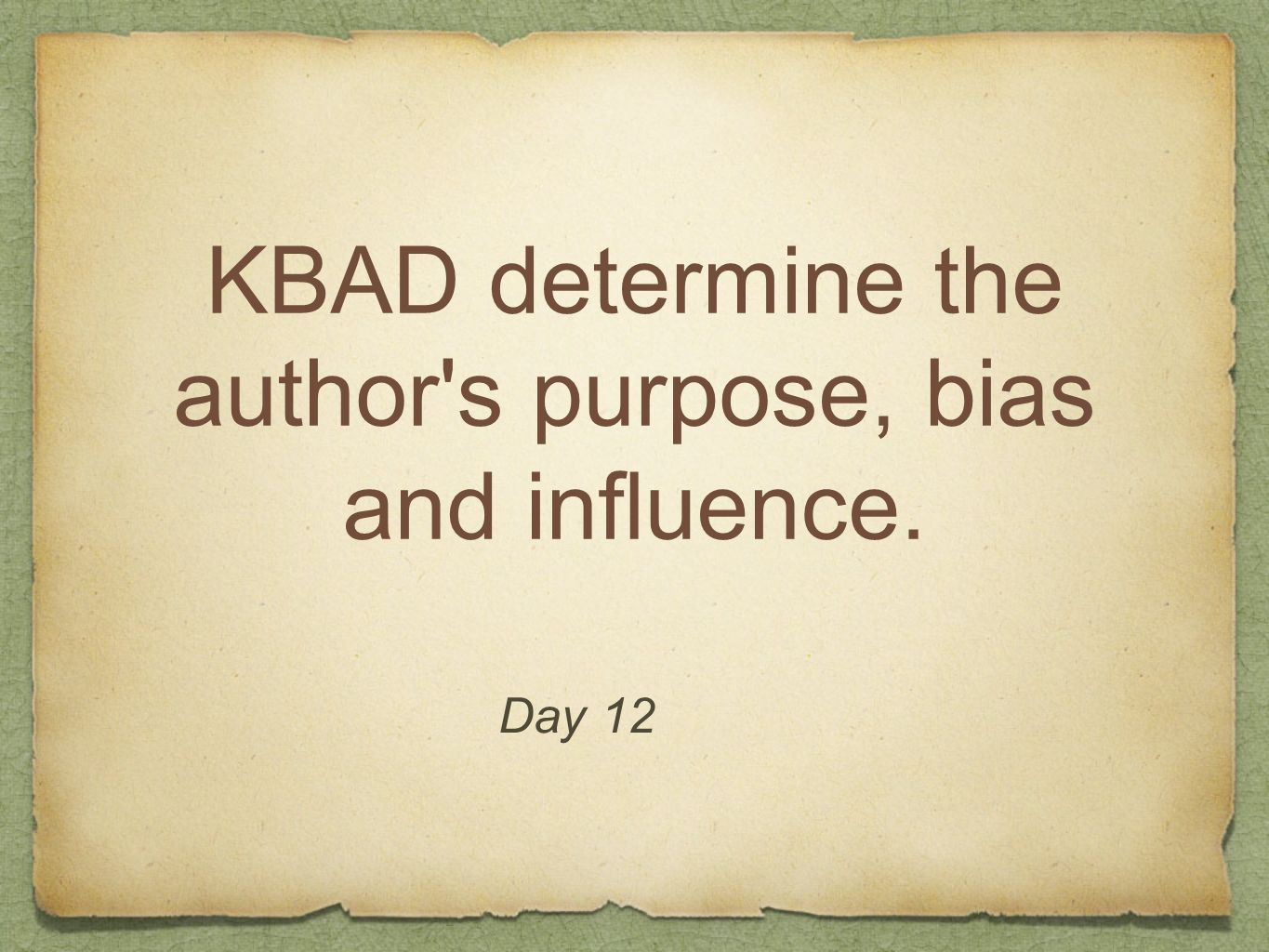 KBAD determine the author s purpose, bias and influence.