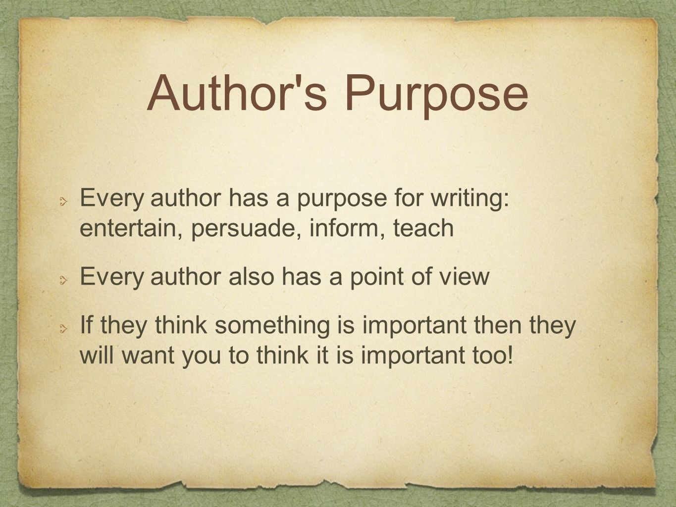 Author s Purpose Every author has a purpose for writing: entertain, persuade, inform, teach. Every author also has a point of view.