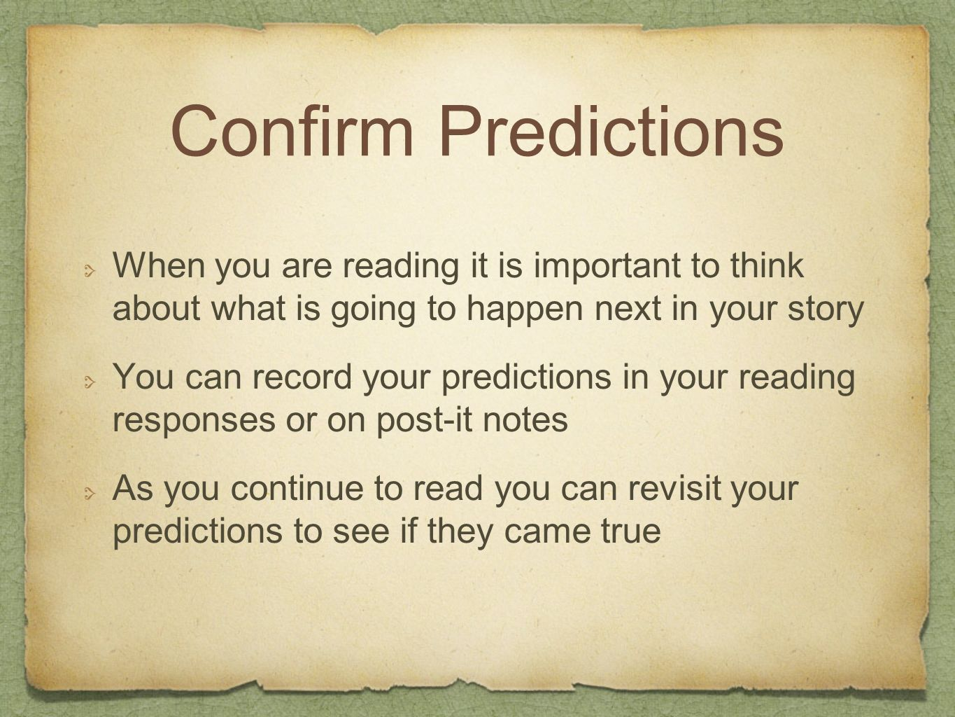 Confirm Predictions When you are reading it is important to think about what is going to happen next in your story.
