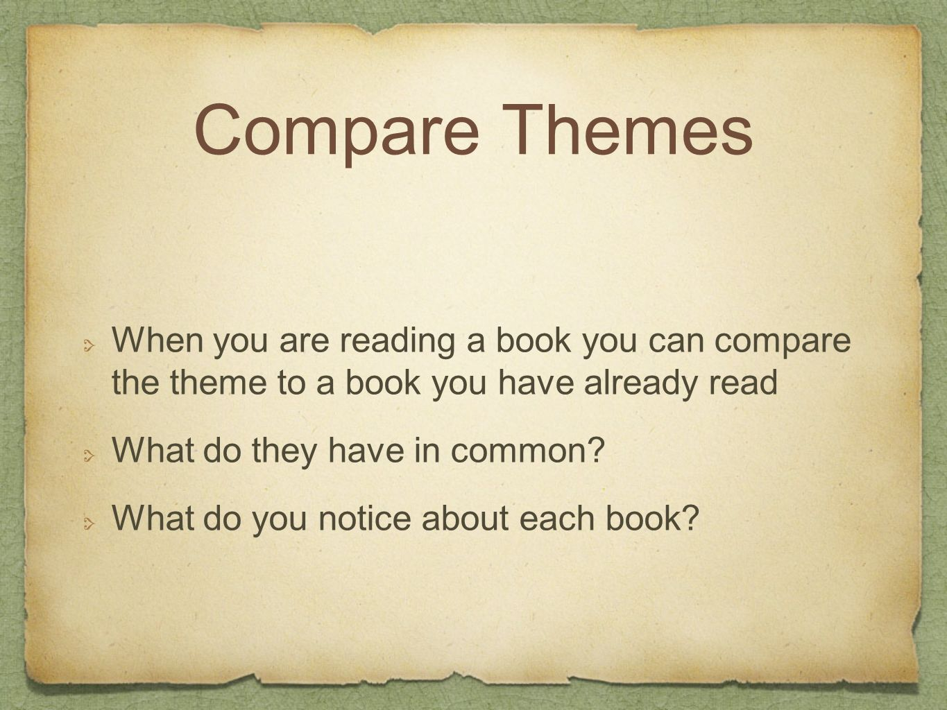 Compare Themes When you are reading a book you can compare the theme to a book you have already read.
