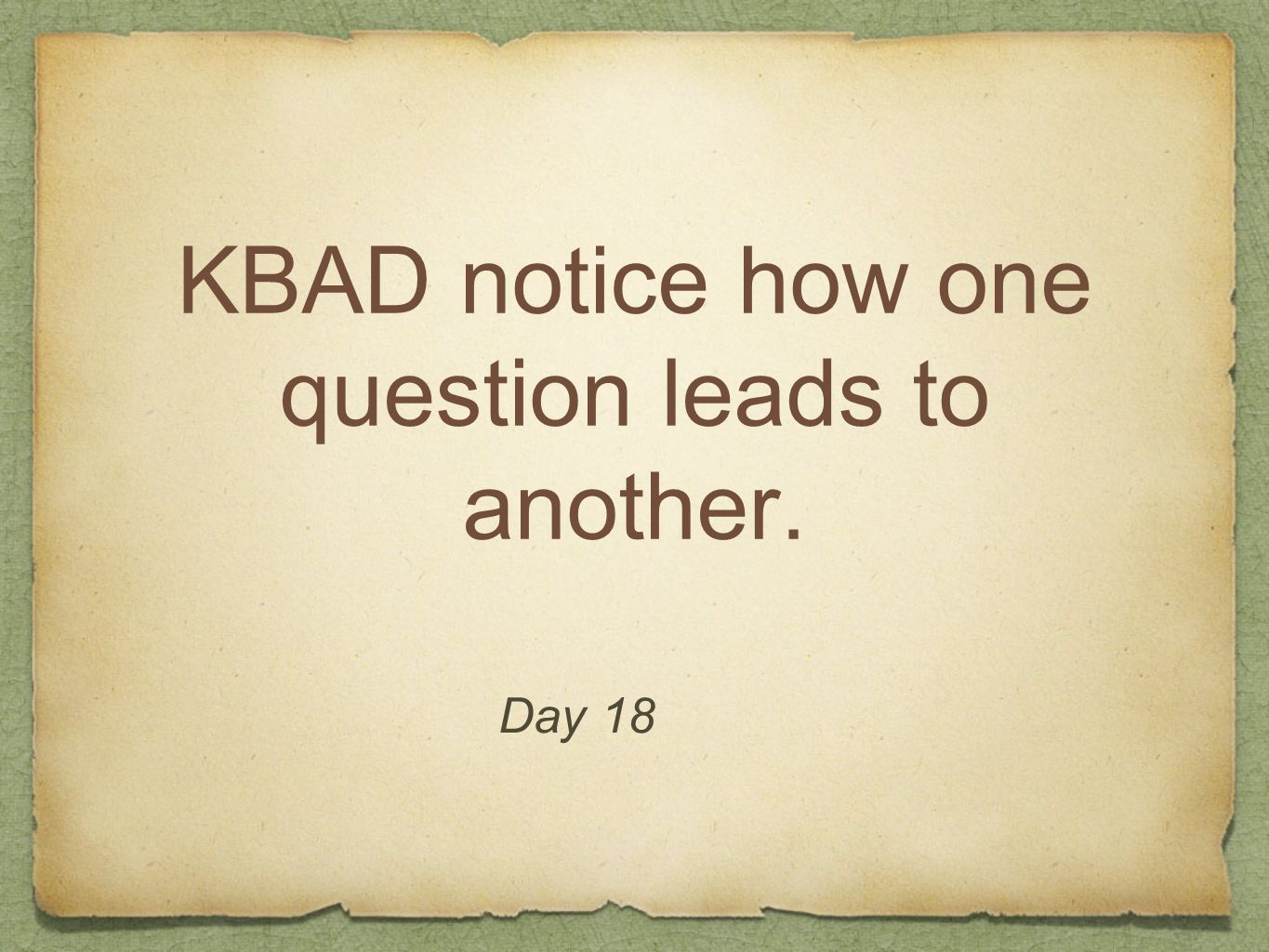 KBAD notice how one question leads to another.