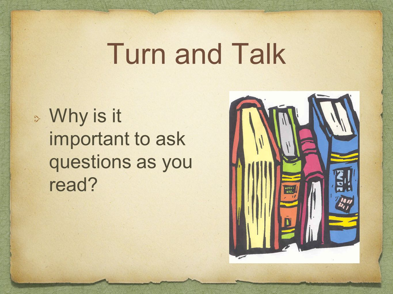 Turn and Talk Why is it important to ask questions as you read