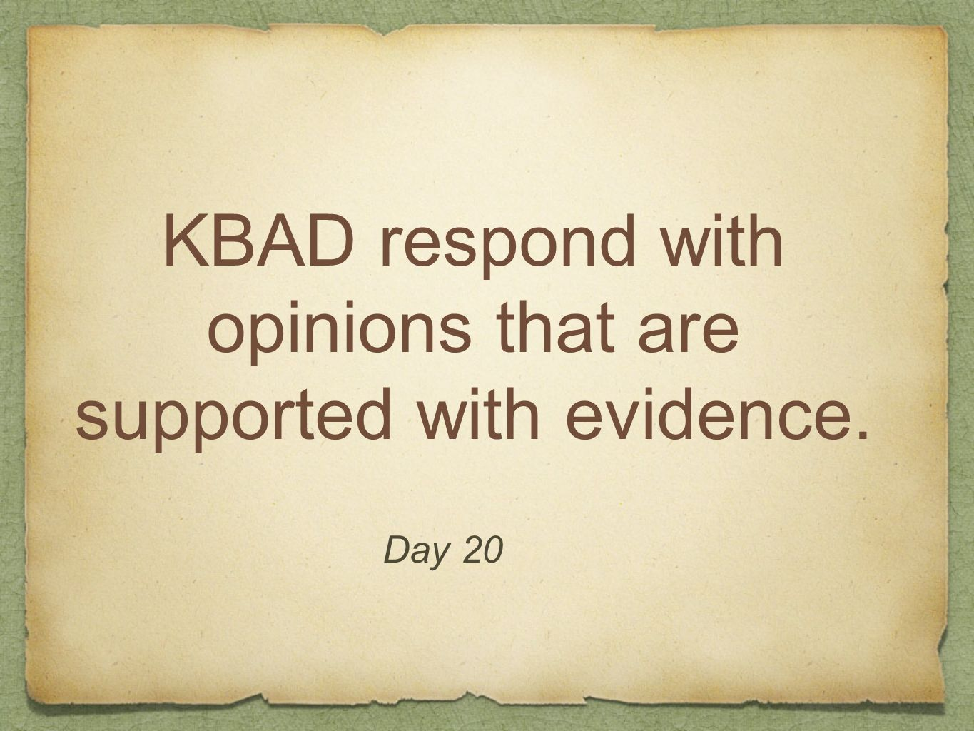KBAD respond with opinions that are supported with evidence.