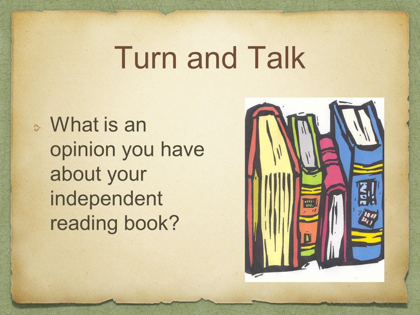 Turn and Talk What is an opinion you have about your independent reading book