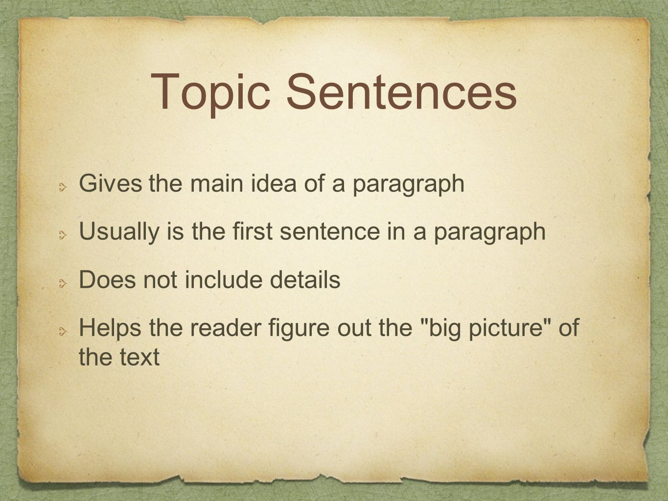 Topic Sentences Gives the main idea of a paragraph