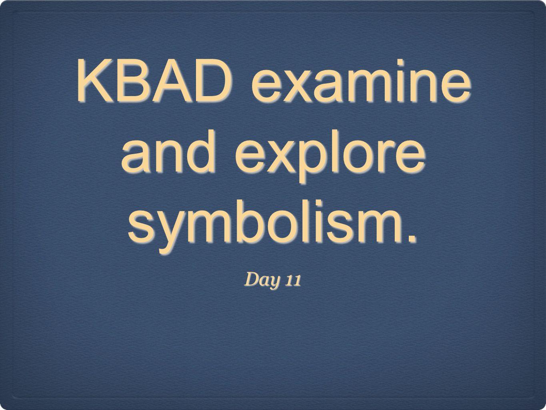 KBAD examine and explore symbolism.