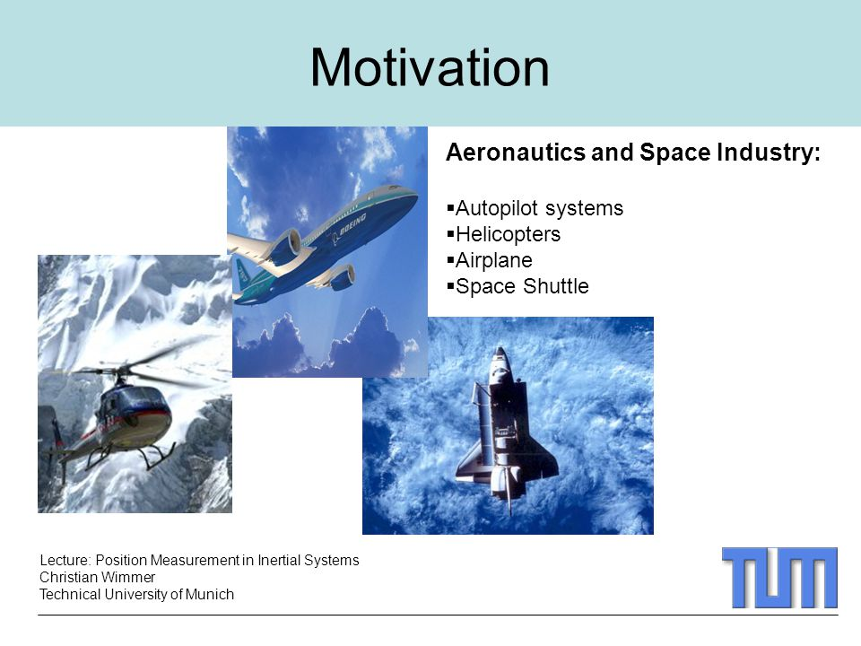 Motivation Aeronautics and Space Industry: Autopilot systems