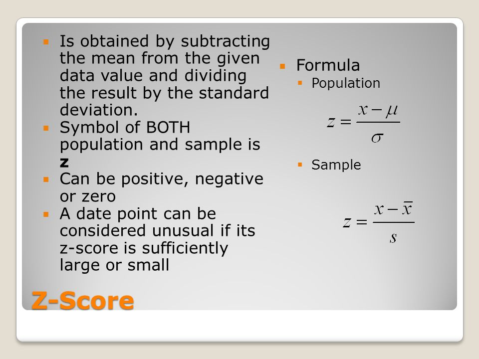Is obtained by subtracting the mean from the given data value and dividing the result by the standard deviation.