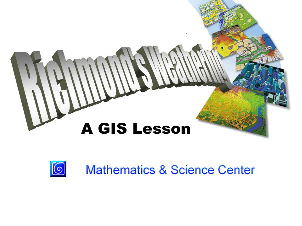 Richmond s Weathering A GIS Lesson