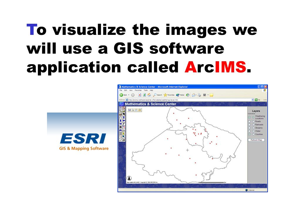 To visualize the images we will use a GIS software application called ArcIMS.