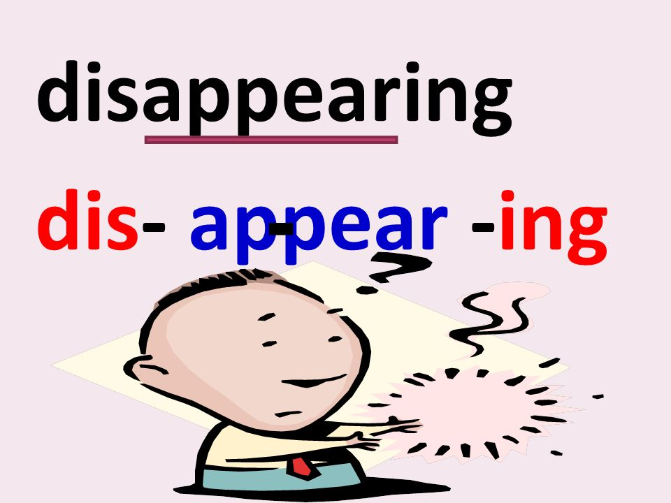 disappearing dis- appear -ing