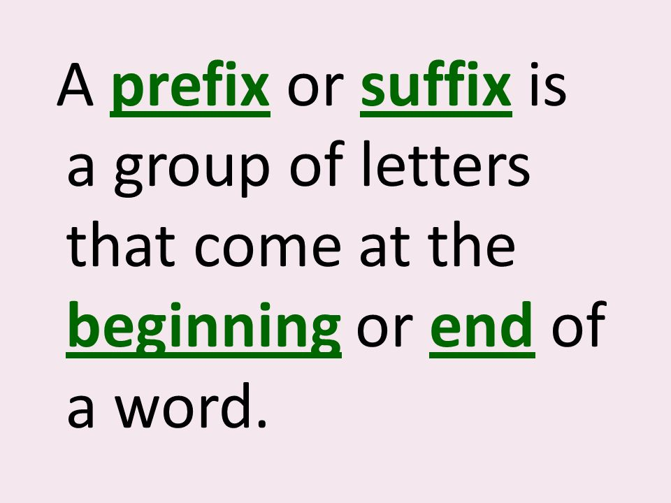 A prefix or suffix is a group of letters that come at the beginning or end of a word.