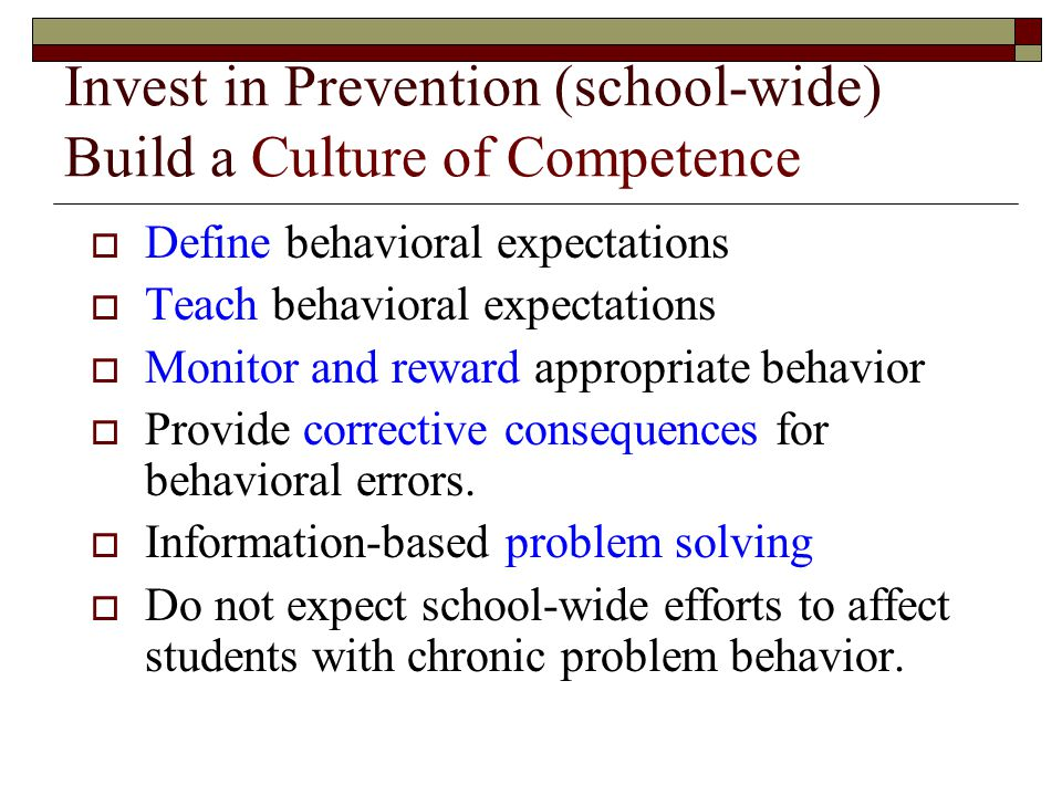 Invest in Prevention (school-wide) Build a Culture of Competence