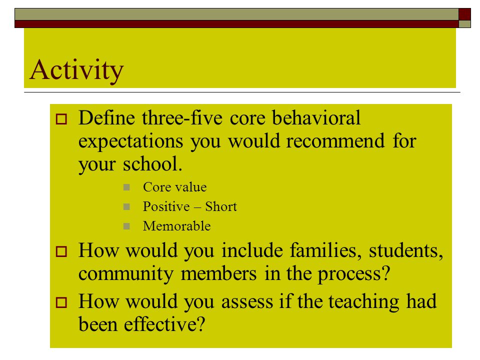 Activity Define three-five core behavioral expectations you would recommend for your school. Core value.