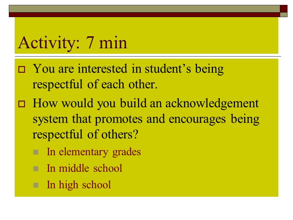 Activity: 7 min You are interested in student's being respectful of each other.