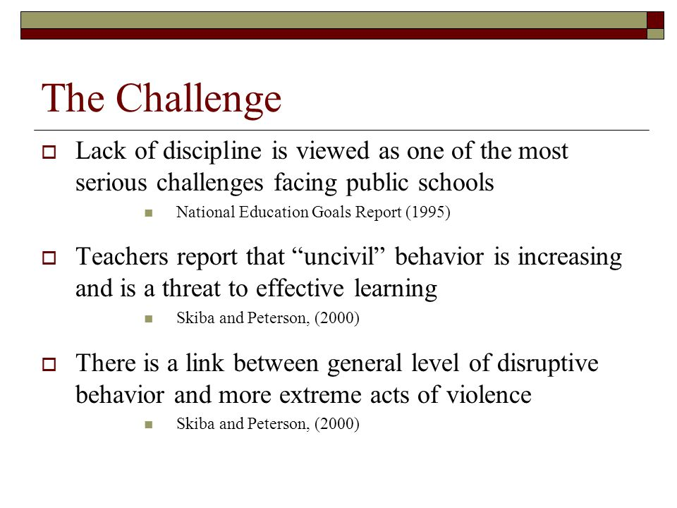The Challenge Lack of discipline is viewed as one of the most serious challenges facing public schools.