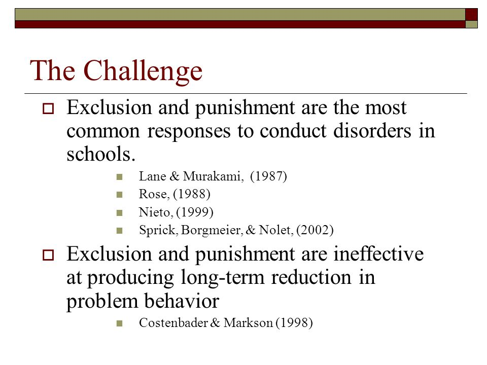The Challenge Exclusion and punishment are the most common responses to conduct disorders in schools.