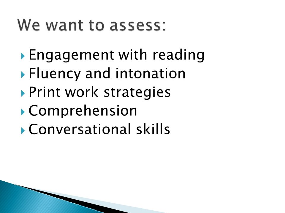 We want to assess: Engagement with reading Fluency and intonation