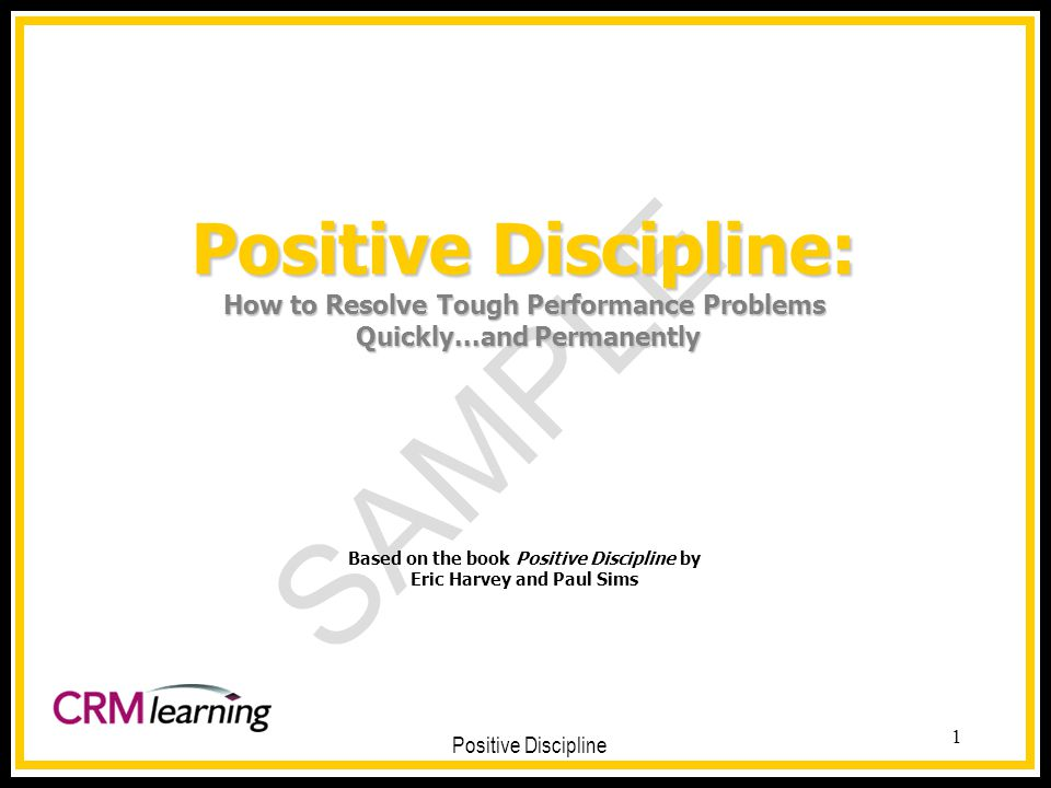 Positive Discipline: How to Resolve Tough Performance Problems Quickly