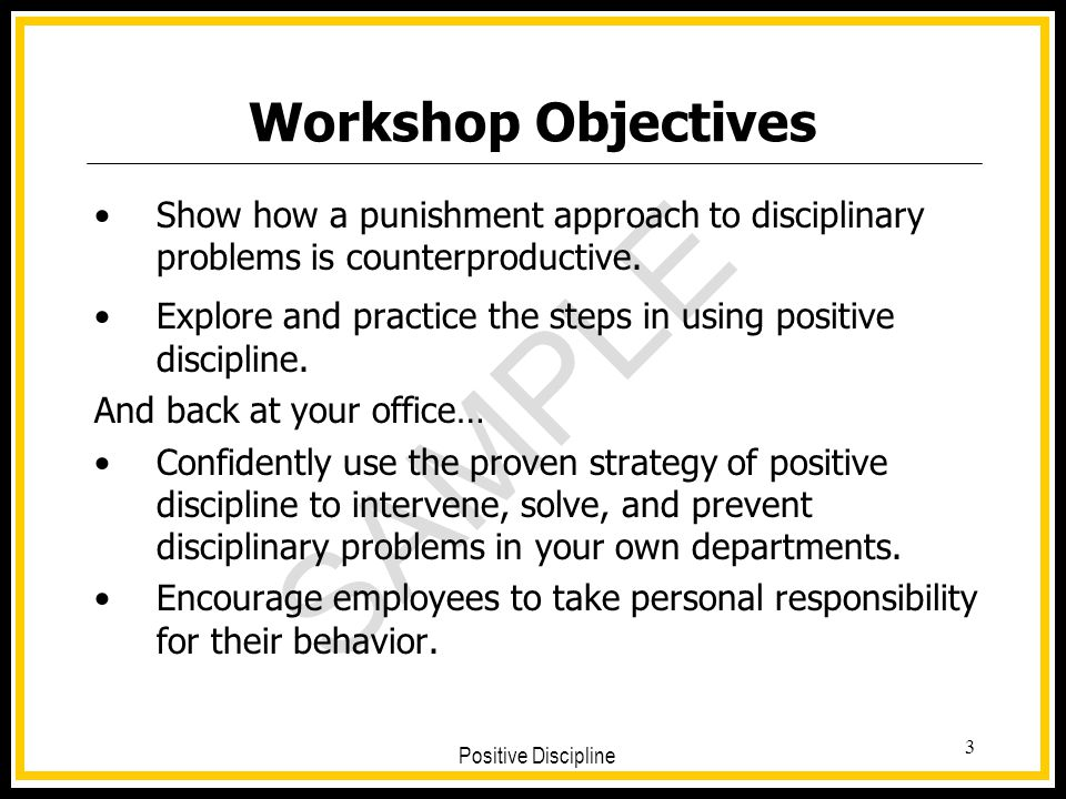 Workshop Objectives Show how a punishment approach to disciplinary problems is counterproductive.