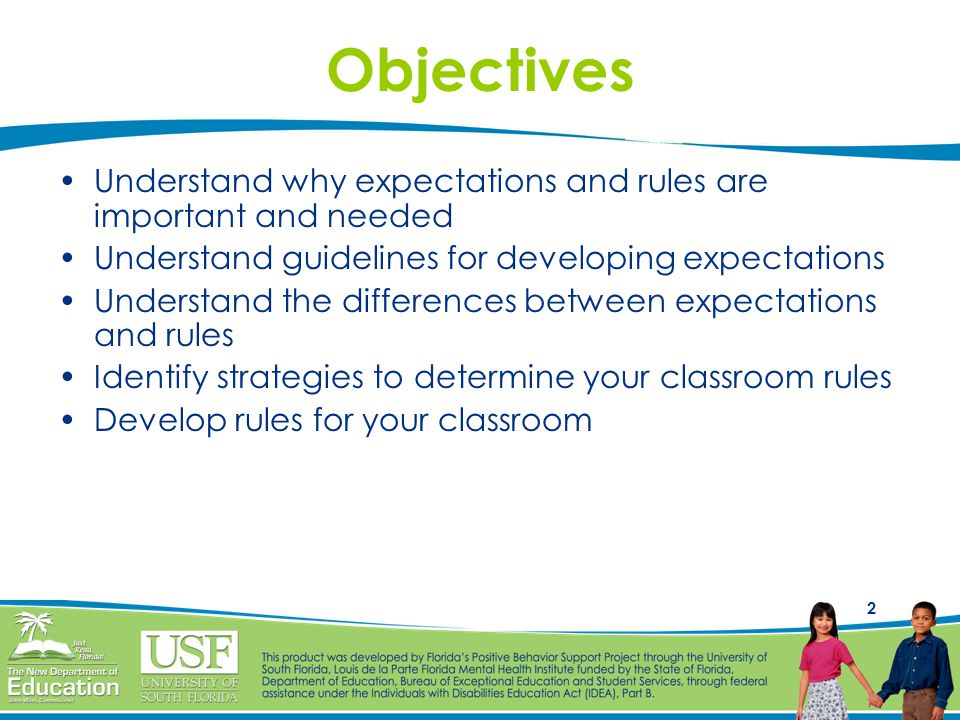 Objectives Understand why expectations and rules are important and needed. Understand guidelines for developing expectations.