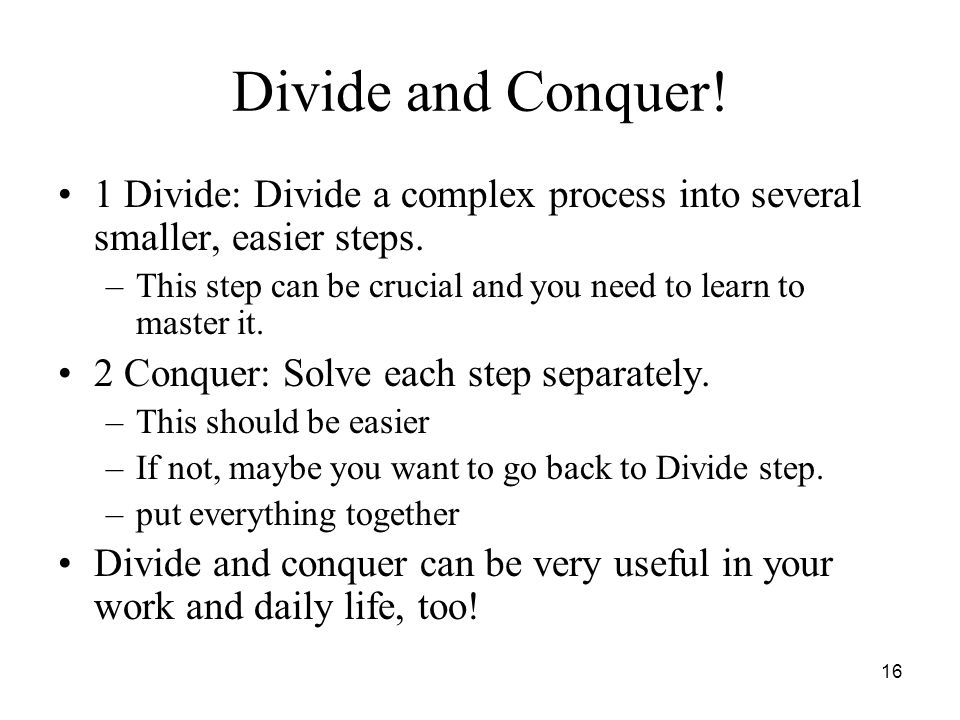 Divide and Conquer! 1 Divide: Divide a complex process into several smaller, easier steps.