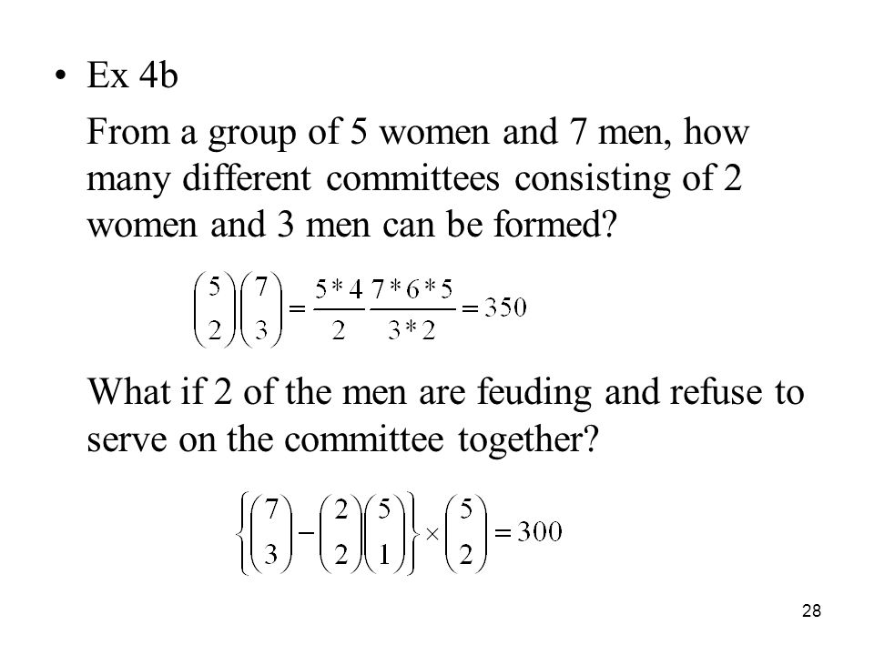 Ex 4b From a group of 5 women and 7 men, how many different committees consisting of 2 women and 3 men can be formed