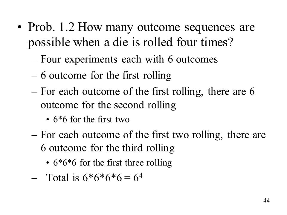 Prob. 1.2 How many outcome sequences are possible when a die is rolled four times