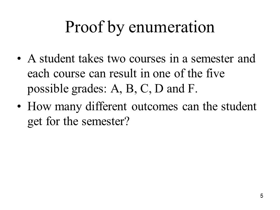Proof by enumeration A student takes two courses in a semester and each course can result in one of the five possible grades: A, B, C, D and F.