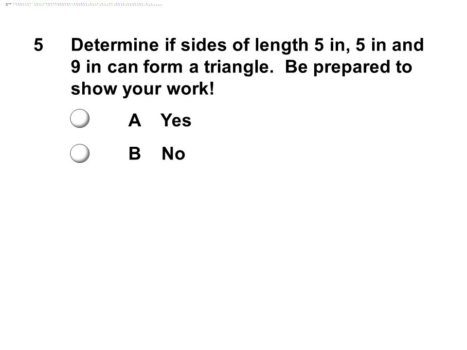 Determine if sides of length 5 in, 5 in and