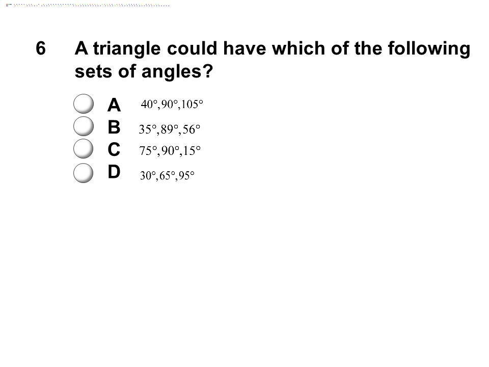 A triangle could have which of the following sets of angles